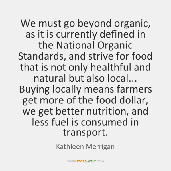 We must go beyond organic, as it is currently defined in the ...