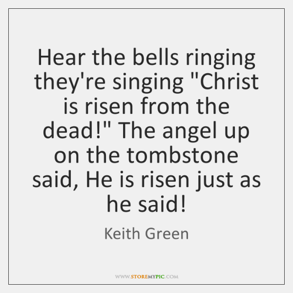 """Hear the bells ringing they're singing """"Christ is risen from the dead!"""" ..."""