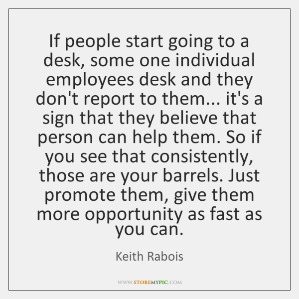 If people start going to a desk, some one individual employees desk ...