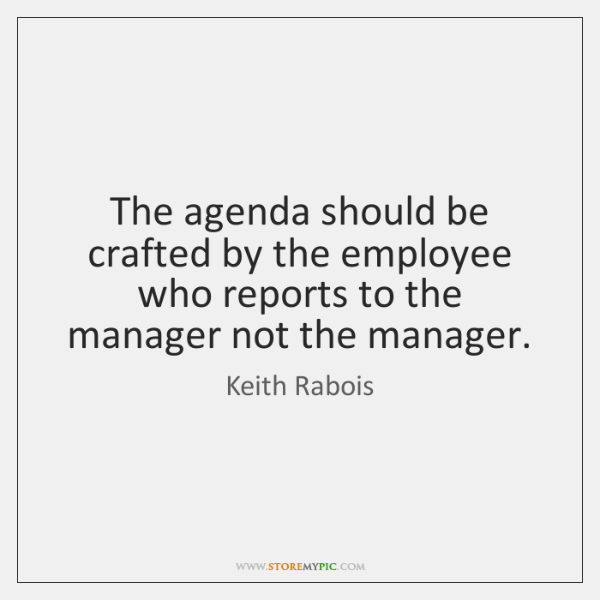 The agenda should be crafted by the employee who reports to the ...