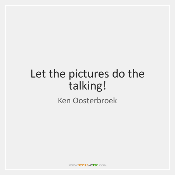 Let the pictures do the talking!