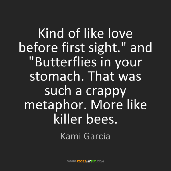 """Kami Garcia: Kind of like love before first sight."""" and """"Butterflies..."""