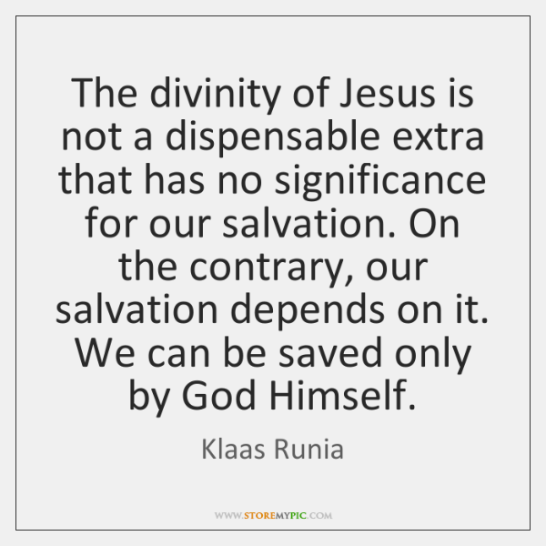The divinity of Jesus is not a dispensable extra that has no ...