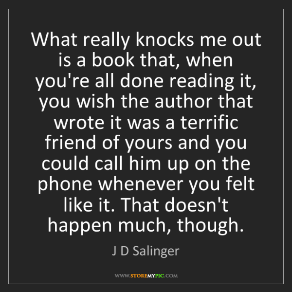 J D Salinger: What really knocks me out is a book that, when you're...