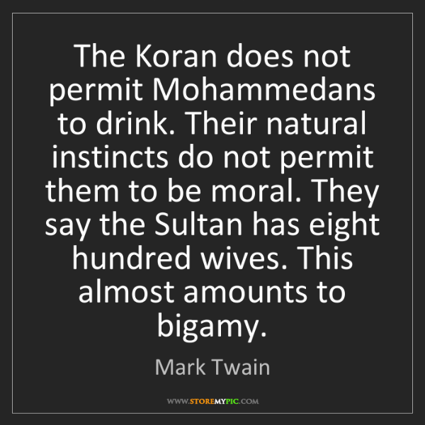 Mark Twain: The Koran does not permit Mohammedans to drink. Their...