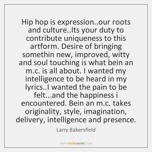 Hip hop is expression..our roots and culture..Its your duty to ...