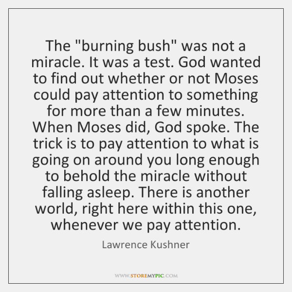"The ""burning bush"" was not a miracle. It was a test. God ..."