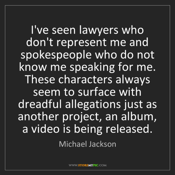 Michael Jackson: I've seen lawyers who don't represent me and spokespeople...