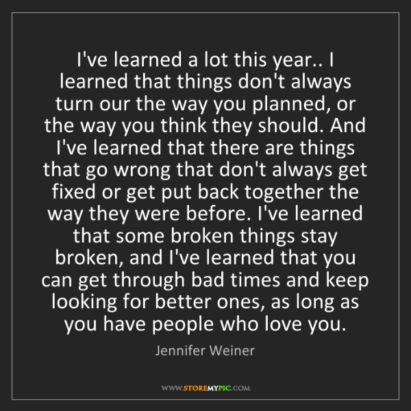 Jennifer Weiner: I've learned a lot this year.. I learned that things...