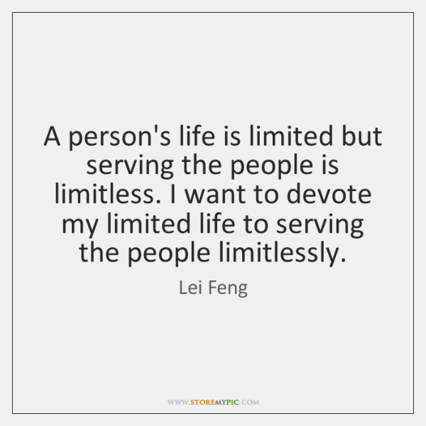 A person's life is limited but serving the people is limitless. I ...
