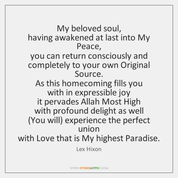 My beloved soul,   having awakened at last into My Peace,   you can ...