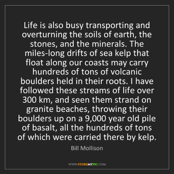 Bill Mollison: Life is also busy transporting and overturning the soils...