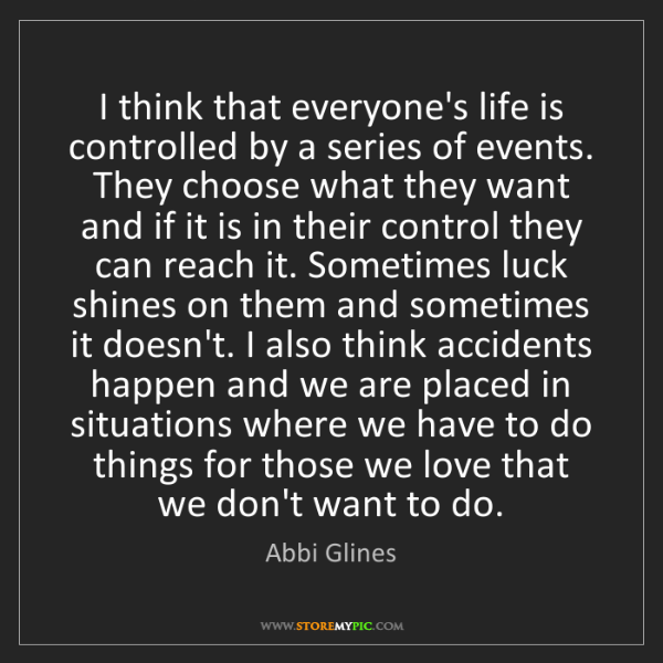 Abbi Glines: I think that everyone's life is controlled by a series...