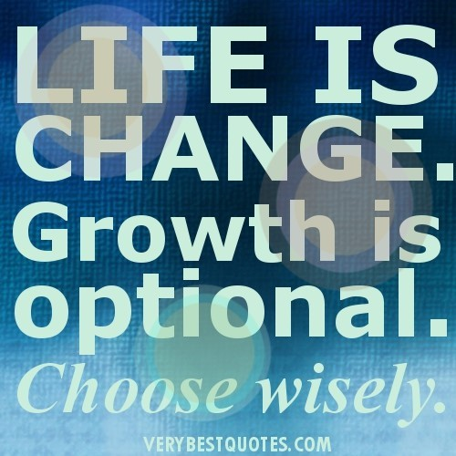 Life is change growth is optional choose wisely