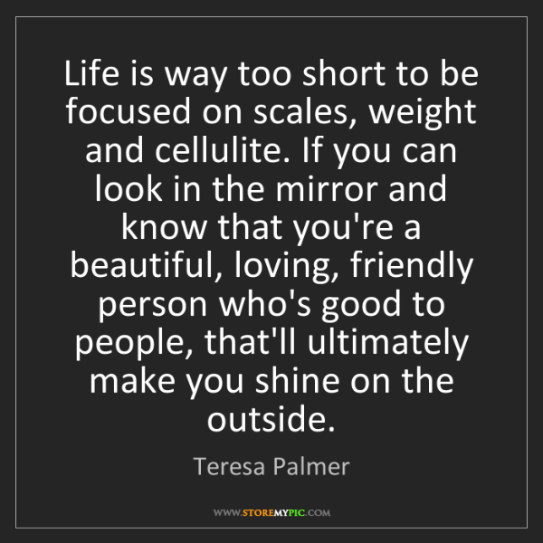 Teresa Palmer: Life is way too short to be focused on scales, weight...