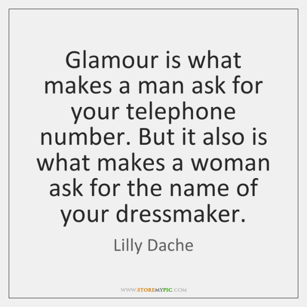 Glamour is what makes a man ask for your telephone number. But ...
