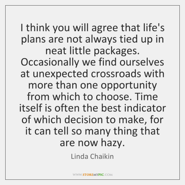 I think you will agree that life's plans are not always tied ...