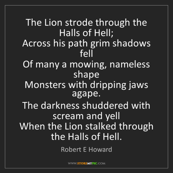 Robert E Howard: The Lion strode through the Halls of Hell;   Across his...