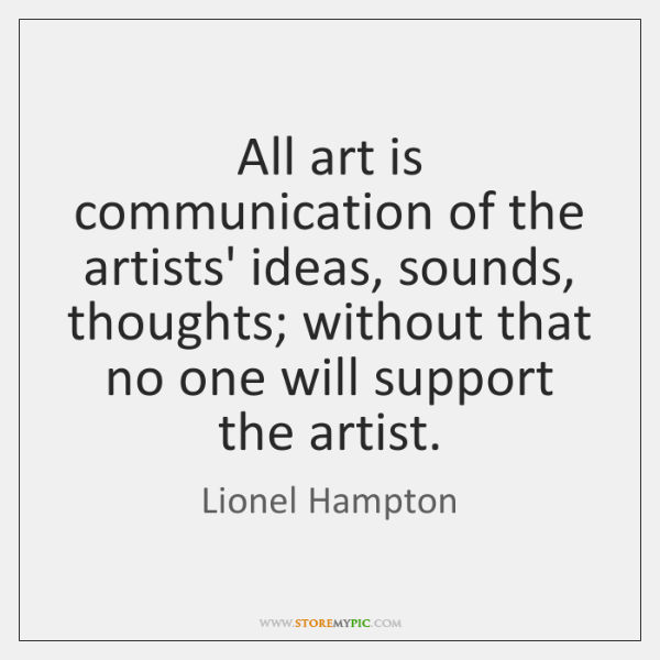 "art is communication It was a comment in one of paul butzi's elegant posts the four seductions that i said ""art is about communication"" that phrasing was a writer's device paul, quoting or perhaps paraphrasing stephen dietz said ""art is about craft."