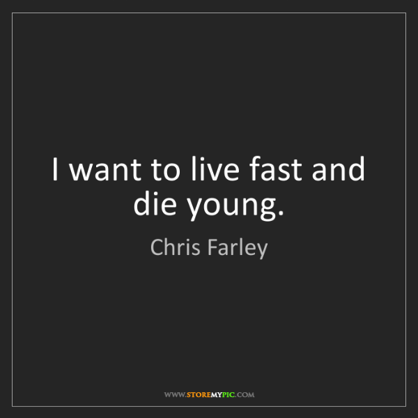 Chris Farley I Want To Live Fast And Die Young Storemypic