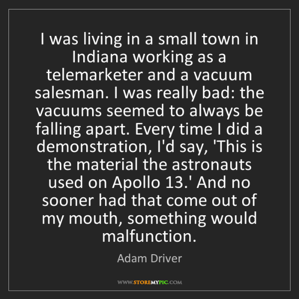 Adam Driver: I was living in a small town in Indiana working as a...