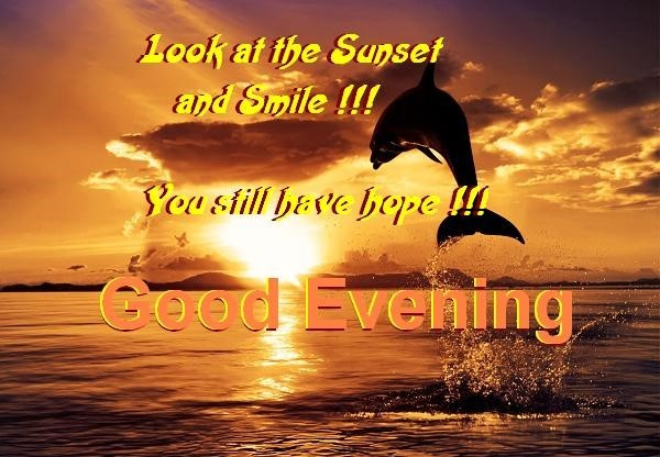 Look at the sunset and smile you still have hope good evening