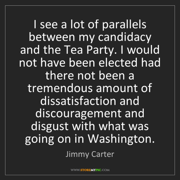 Jimmy Carter: I see a lot of parallels between my candidacy and the...