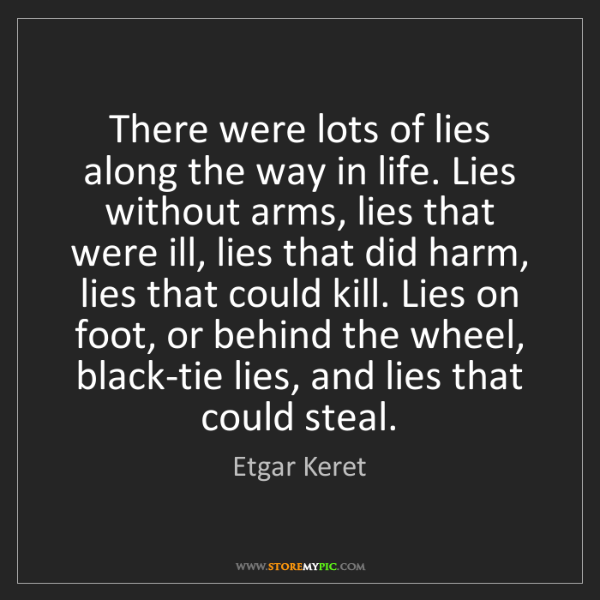 Etgar Keret: There were lots of lies along the way in life. Lies without...