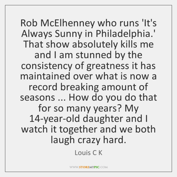 Rob McElhenney who runs 'It's Always Sunny in Philadelphia.' That show ...