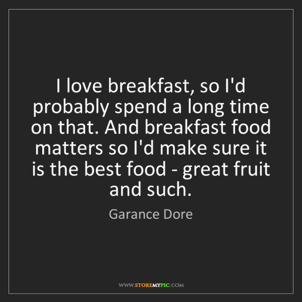 Garance Dore: I love breakfast, so I'd probably spend a long time on...