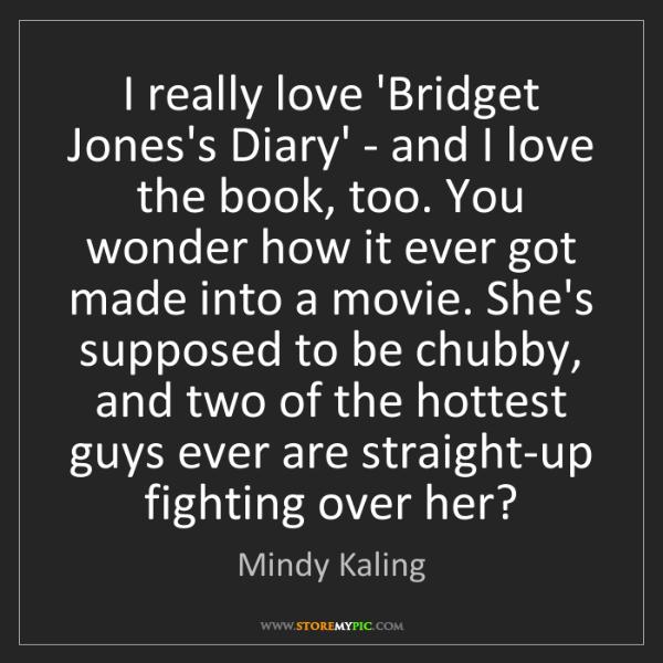 Mindy Kaling: I really love 'Bridget Jones's Diary' - and I love the...