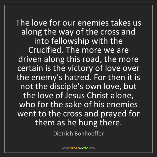 Dietrich Bonhoeffer: The love for our enemies takes us along the way of the...