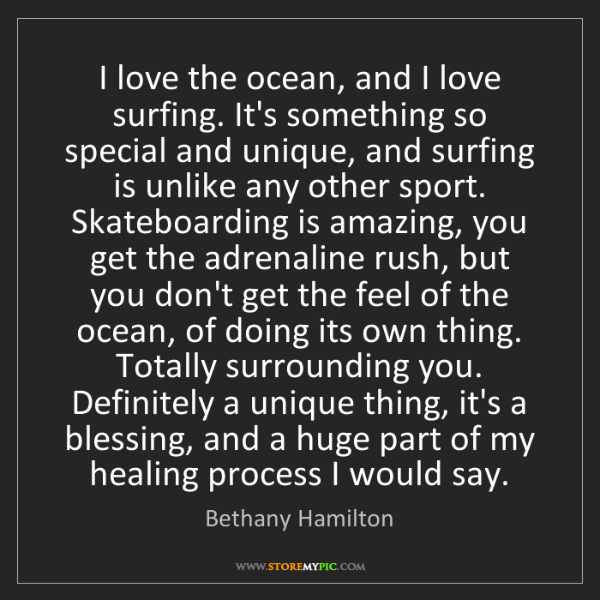 Bethany Hamilton: I love the ocean, and I love surfing. It's something...