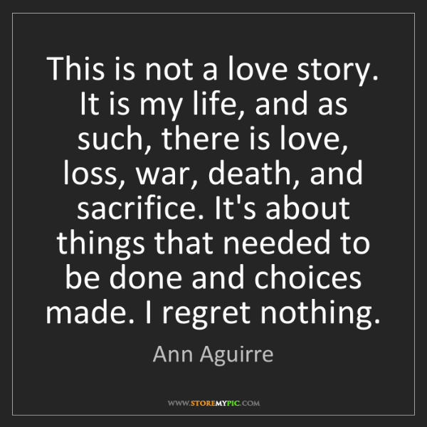 Ann Aguirre: This is not a love story. It is my life, and as such,...