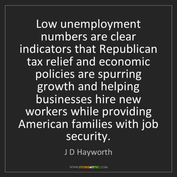 J D Hayworth: Low unemployment numbers are clear indicators that Republican...