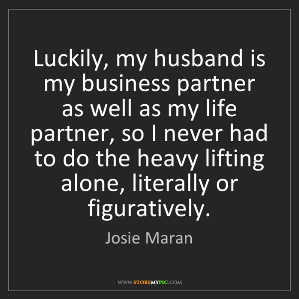 Josie Maran: Luckily, my husband is my business partner as well as...