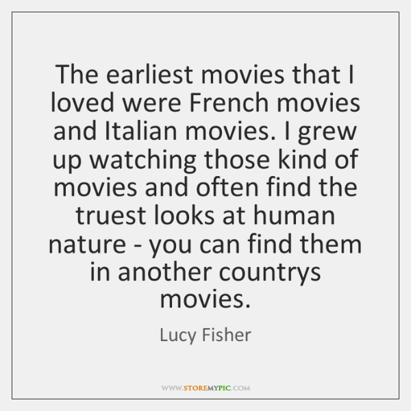 The earliest movies that I loved were French movies and Italian movies. ...