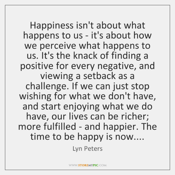 Happiness isn't about what happens to us - it's about how we ...