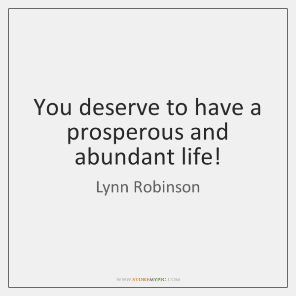 You deserve to have a prosperous and abundant life!