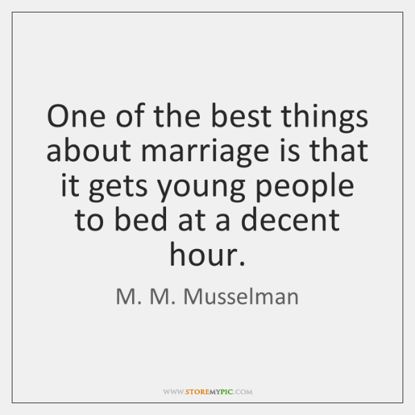 One of the best things about marriage is that it gets young ...