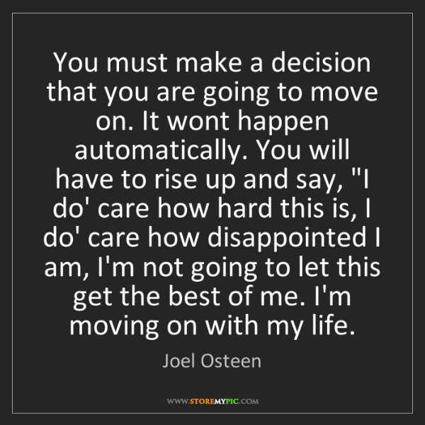 Joel Osteen: You must make a decision that you are going to move on....