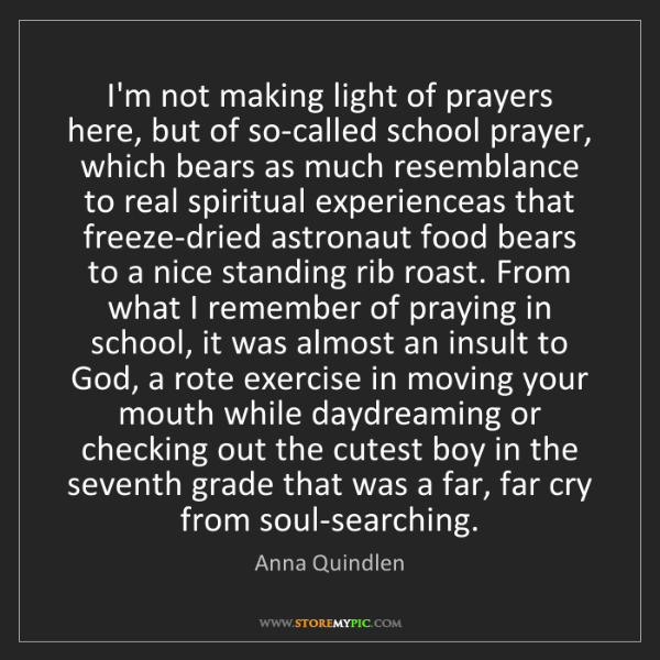 Anna Quindlen: I'm not making light of prayers here, but of so-called...