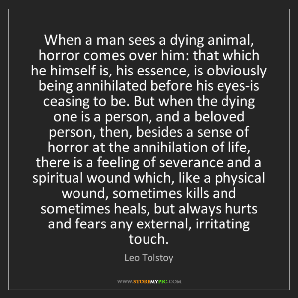 Leo Tolstoy: When a man sees a dying animal, horror comes over him:...