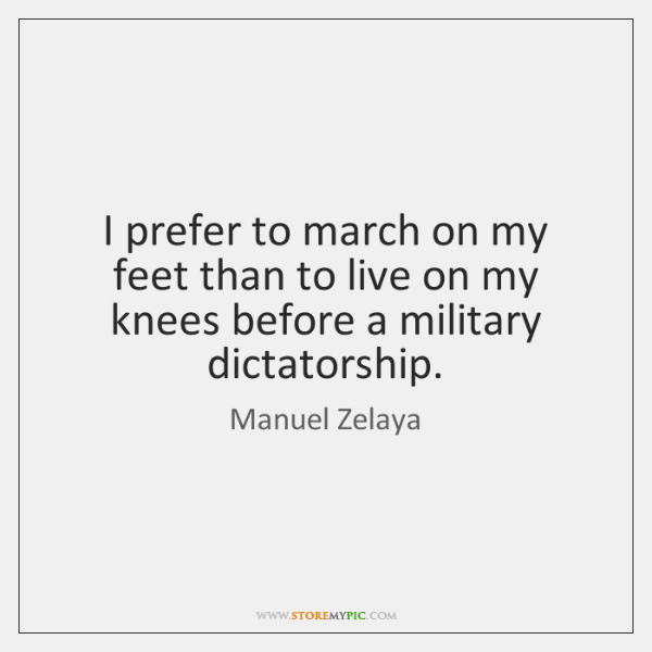 I prefer to march on my feet than to live on my ...