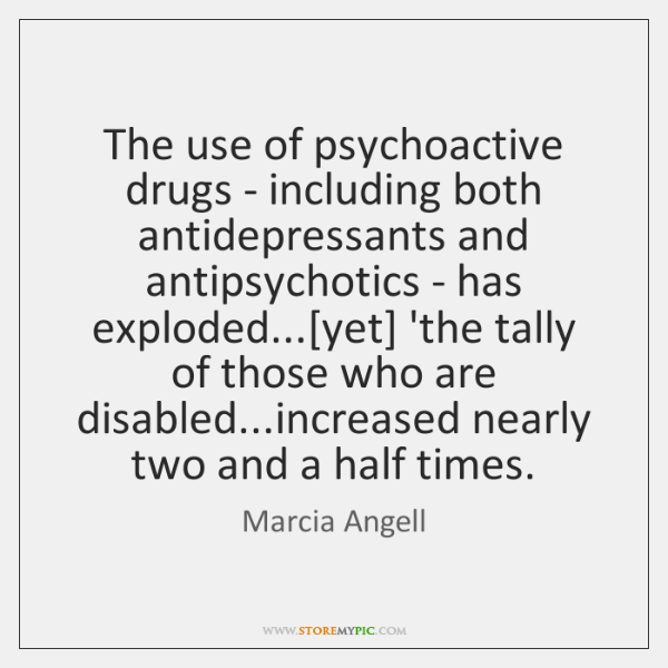 The use of psychoactive drugs - including both antidepressants and antipsychotics - ...