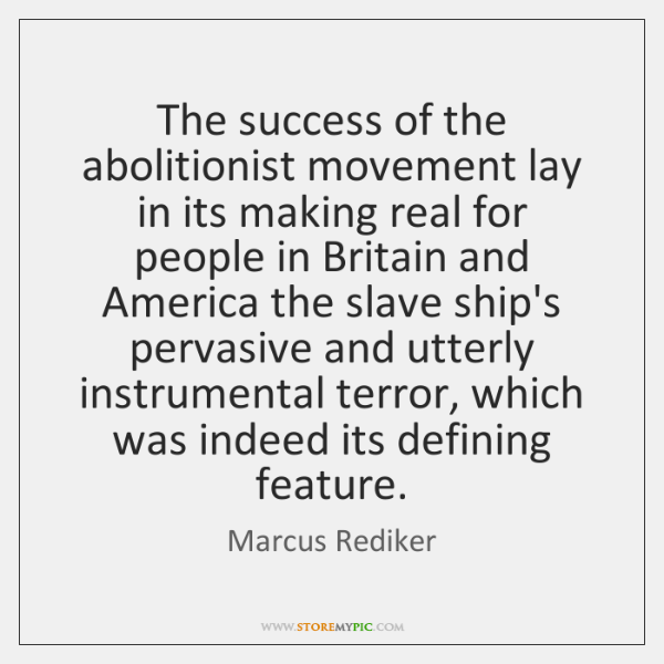 The success of the abolitionist movement lay in its making real for ...