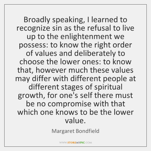 Broadly speaking, I learned to recognize sin as the refusal to live ...