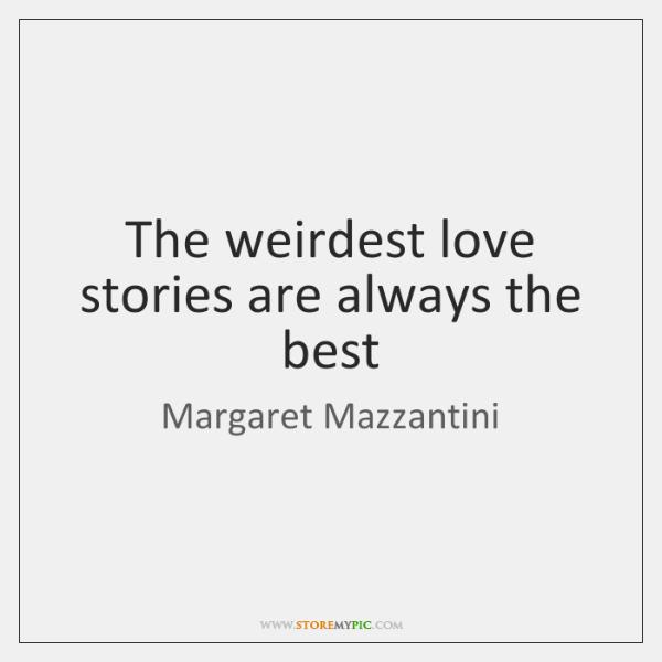 The weirdest love stories are always the best