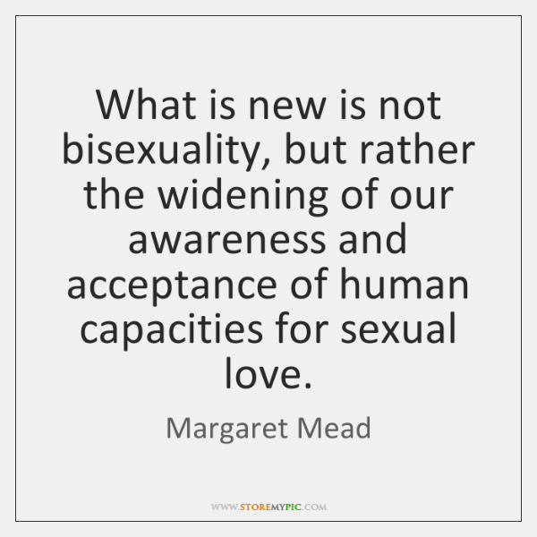 What is new is not bisexuality, but rather the widening of our ...