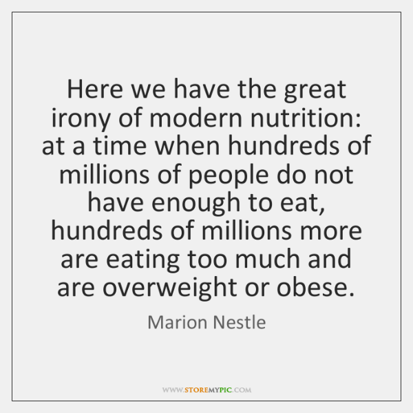 Here we have the great irony of modern nutrition: at a time ...